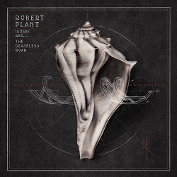 Robert Plant and The Sensational Space Shifters - Lullaby and... The Ceaseless Roar