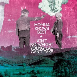 Momma Knows Best - Ain't No Weight Young Lad Can't Take  (EP)