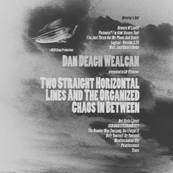 Dan Deagh Wealcan - Two Straight Horizontal Lines And The Organized Chaos In Between: Director