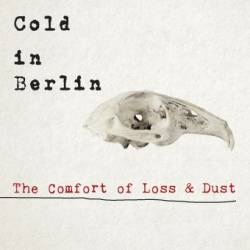 Cold In Berlin - The Comfort Of Loss & Dust