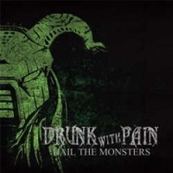 Drunk With Pain - Hail the Monsters