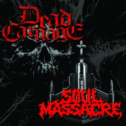 Dead Carnage / Soul Massacre - The Only Thing I Ever Wanted Was To Kill The God/1000 Ways To Die (split)