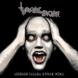 Thrashing Machine - Disease Called Human Mind