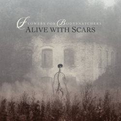 Flowers for Bodysnatchers - Alive with Scars