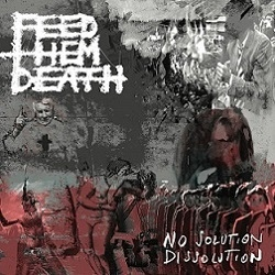 Feed Them Death - No Solution / Dissolution
