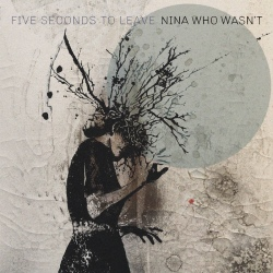 Five Seconds To Leave - Nina Who Wasn