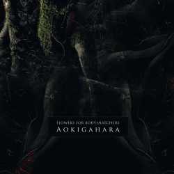 Flowers For Bodysnatchers - Aokigahara