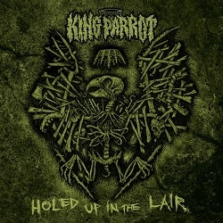 King Parrot - Holed Up in the Lair (EP)