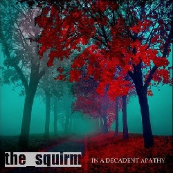 The Squirm - In A Decadent Apathy
