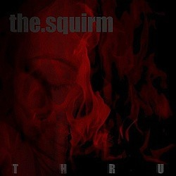 The Squirm - Thru