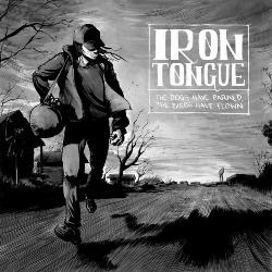 Iron Tongue - The Dogs Have Barked, The Birds Have Flown
