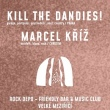 Kill The Dandies! + Marcel Kříž